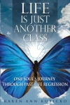 Life Is Just Another Class—One Soul's Journey Through Past Life Regression